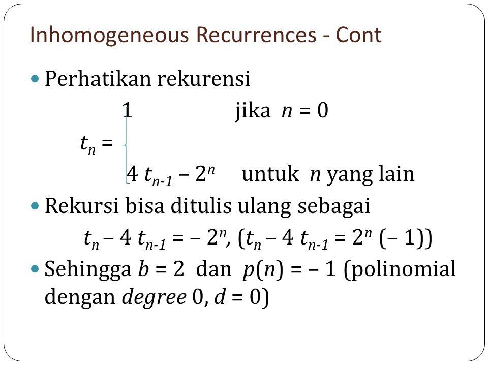 Inhomogeneous Recurrences - Cont Perhatikan rekurensi 1 jika n = 0 t n = 4 t n-1 – 2 n untuk n yang lain Rekursi bisa ditulis ulang sebagai t n – 4 t