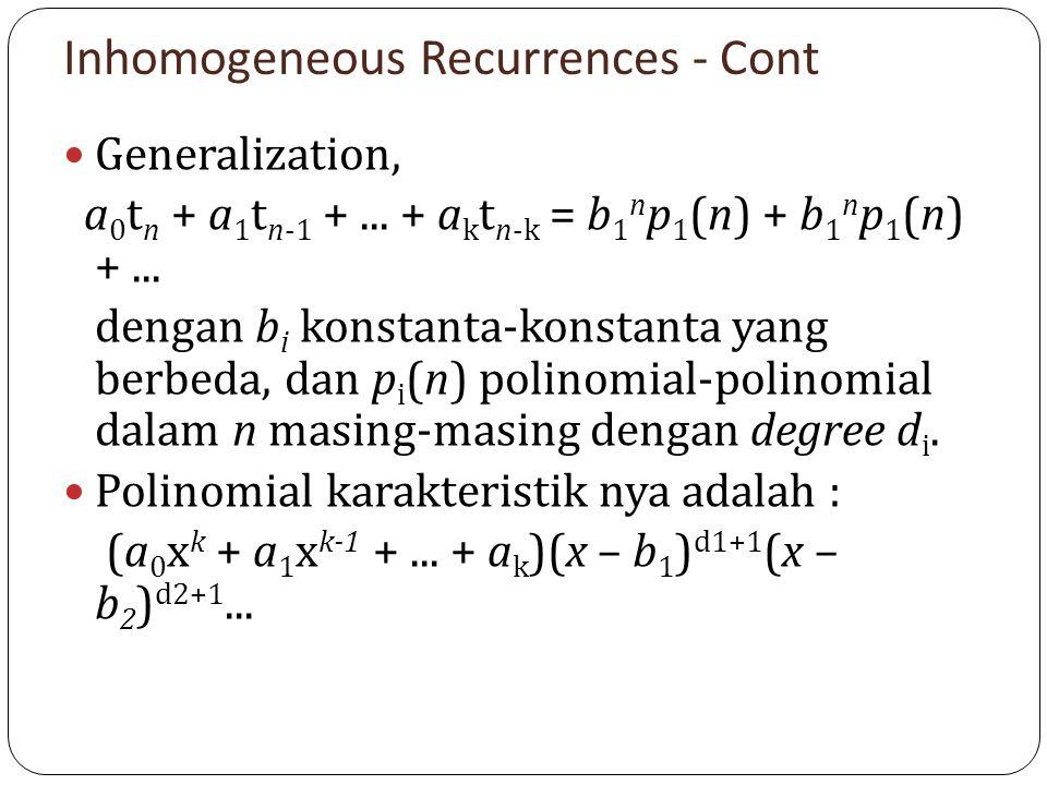 Inhomogeneous Recurrences - Cont Generalization, a 0 t n + a 1 t n-1 +... + a k t n-k = b 1 n p 1 (n) + b 1 n p 1 (n) +... dengan b i konstanta-konsta