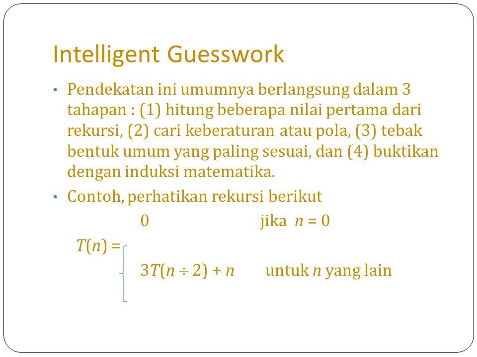 Change of Variable - Cont Sehingga rekurensi yang baru, t i = T(2 i ) = 3T(2 i-1 ) + 2 i = 3 t i-1 + 2 i Penulisan ulang, menjadi t i = 3 t i-1 + 2 i atau t i  3 t i-1 = 2 i (inhomogeneous recurrence)......