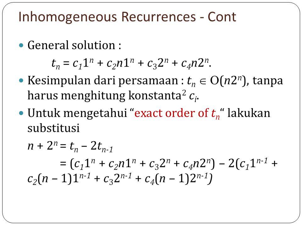 Inhomogeneous Recurrences - Cont General solution : t n = c 1 1 n + c 2 n1 n + c 3 2 n + c 4 n2 n. Kesimpulan dari persamaan : t n   (n2 n ), tanpa