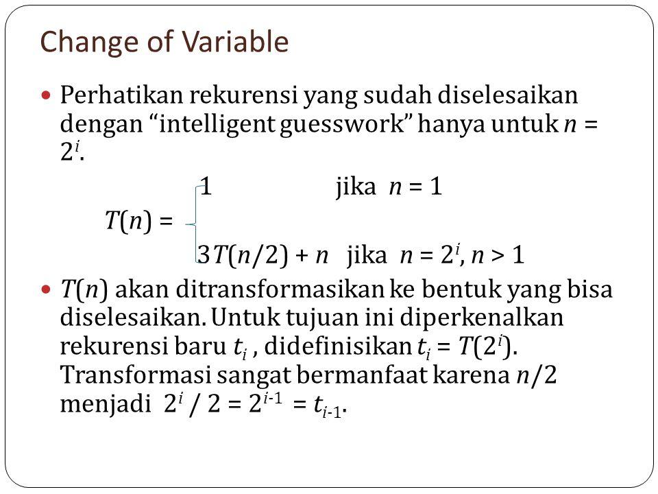 """Change of Variable Perhatikan rekurensi yang sudah diselesaikan dengan """"intelligent guesswork"""" hanya untuk n = 2 i. 1 jika n = 1 T(n) = 3T(n/2) + n ji"""