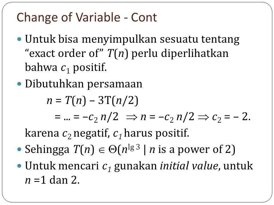 """Change of Variable - Cont Untuk bisa menyimpulkan sesuatu tentang """"exact order of"""" T(n) perlu diperlihatkan bahwa c 1 positif. Dibutuhkan persamaan n"""