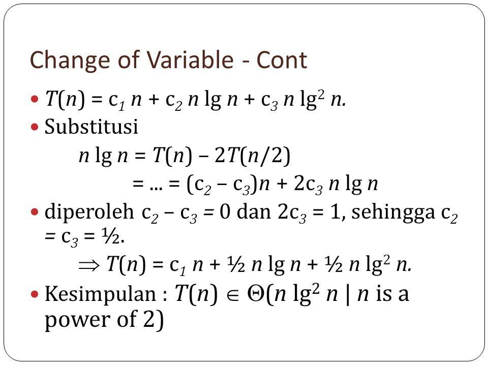 Change of Variable - Cont T(n) = c 1 n + c 2 n lg n + c 3 n lg 2 n. Substitusi n lg n = T(n) – 2T(n/2) =... = (c 2 – c 3 )n + 2c 3 n lg n diperoleh c