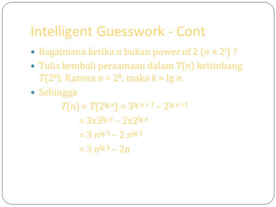 Inhomogeneous Recurrences - Cont Perhatikan rekurensi, 0 jika n = 0 t n = 2t n-1 + n + 2 n untuk n yang lain Rekurensi ditulis ulang sebagai, t n – 2t n-1 = n + 2 n, (t n – 2t n-1 = 1 n n + 2 n 1 n ) b 1 = 1, p 1 (n) = n, dan b 1 = 2, p 2 (n) = 1.