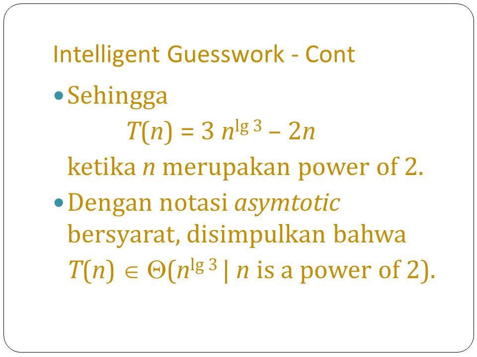 Inhomogeneous Recurrences - Cont (3) lakukan pengurangan t n – 2t n-1 = 3 n 3t n-1 – 6t n-2 = 3 n t n – 5t n-1 + 6t n-2 = 0.........................