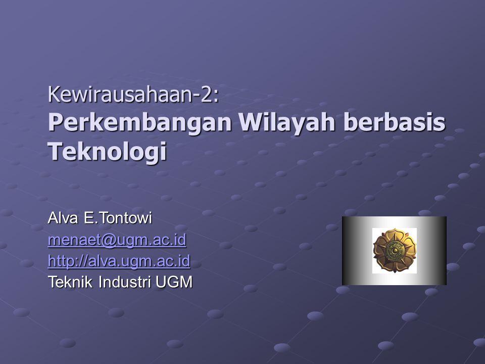 Kewirausahaan-2: Perkembangan Wilayah berbasis Teknologi Alva E.Tontowi menaet@ugm.ac.id http://alva.ugm.ac.id Teknik Industri UGM