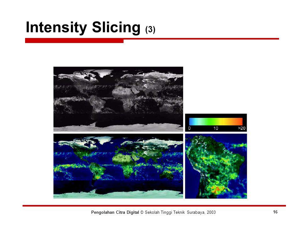 Intensity Slicing (3) Pengolahan Citra Digital © Sekolah Tinggi Teknik Surabaya, 2003 16