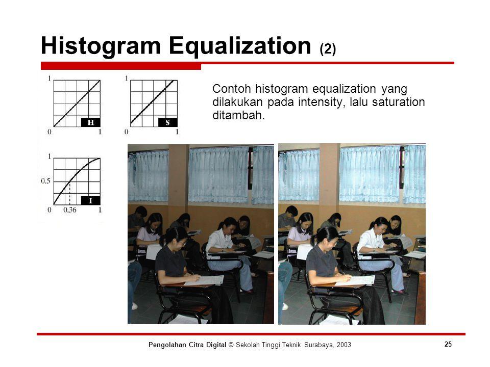 Histogram Equalization (2) Pengolahan Citra Digital © Sekolah Tinggi Teknik Surabaya, 2003 25 Contoh histogram equalization yang dilakukan pada intensity, lalu saturation ditambah.