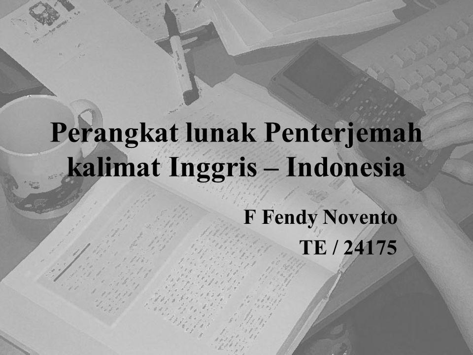 Perangkat lunak Penterjemah kalimat Inggris – Indonesia F Fendy Novento TE / 24175