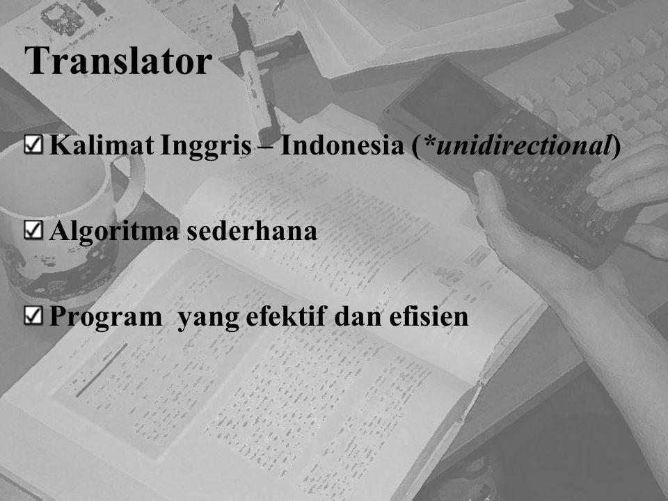 Translator Kalimat Inggris – Indonesia (*unidirectional) Algoritma sederhana Program yang efektif dan efisien
