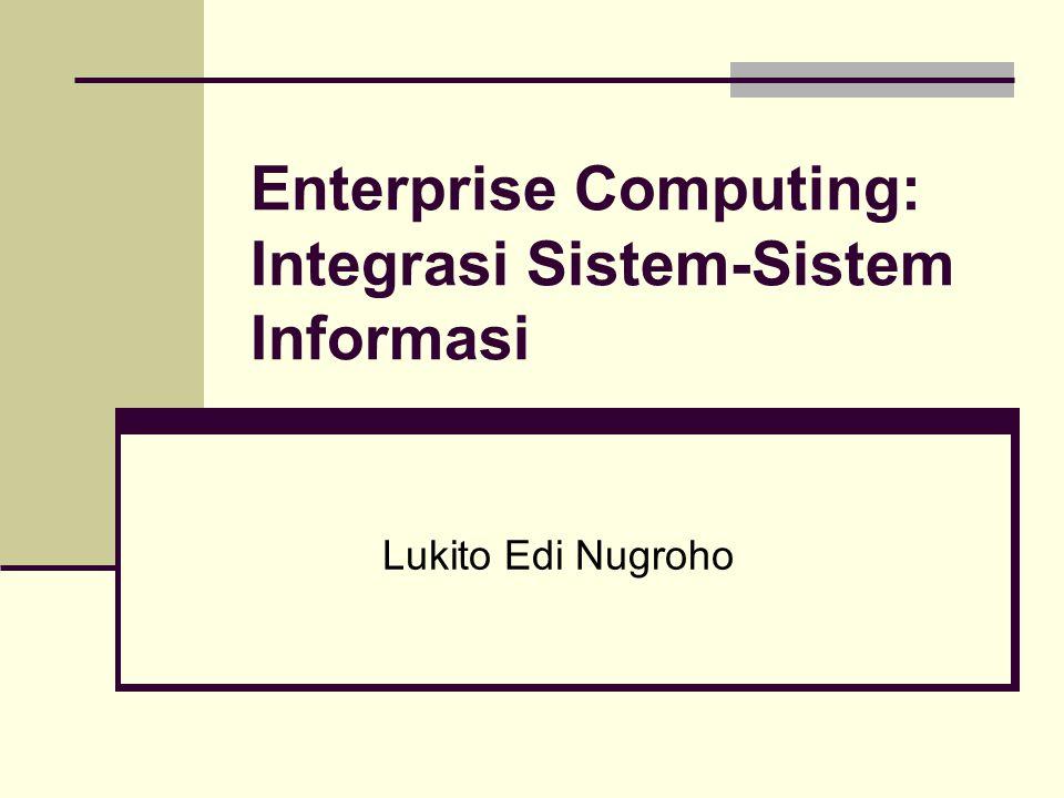 Enterprise Computing: Integrasi Sistem-Sistem Informasi Lukito Edi Nugroho