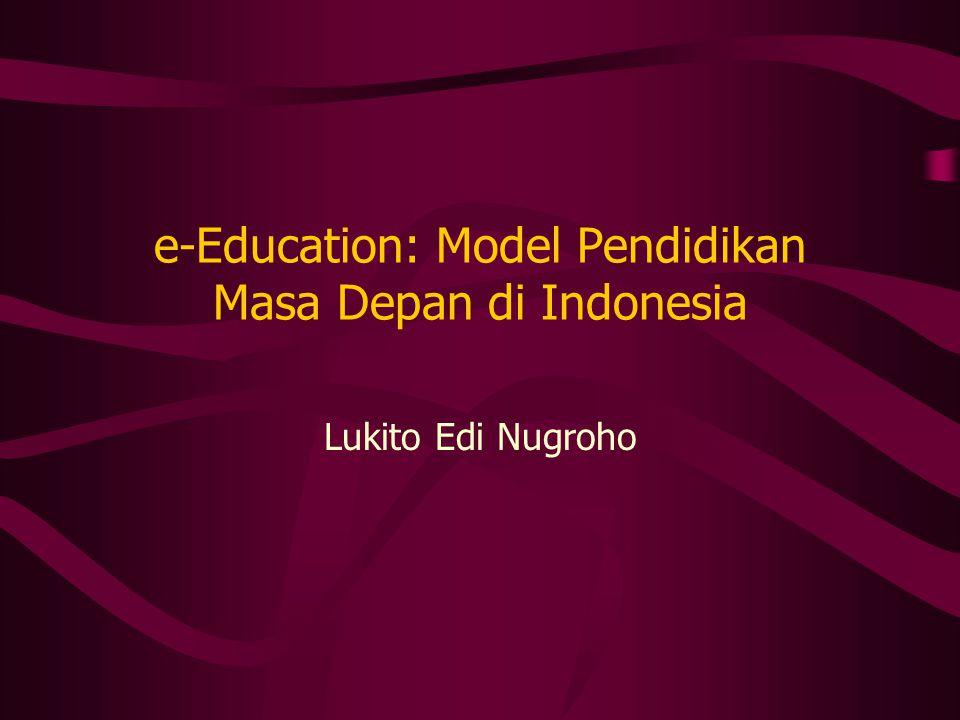 e-Education: Model Pendidikan Masa Depan di Indonesia Lukito Edi Nugroho