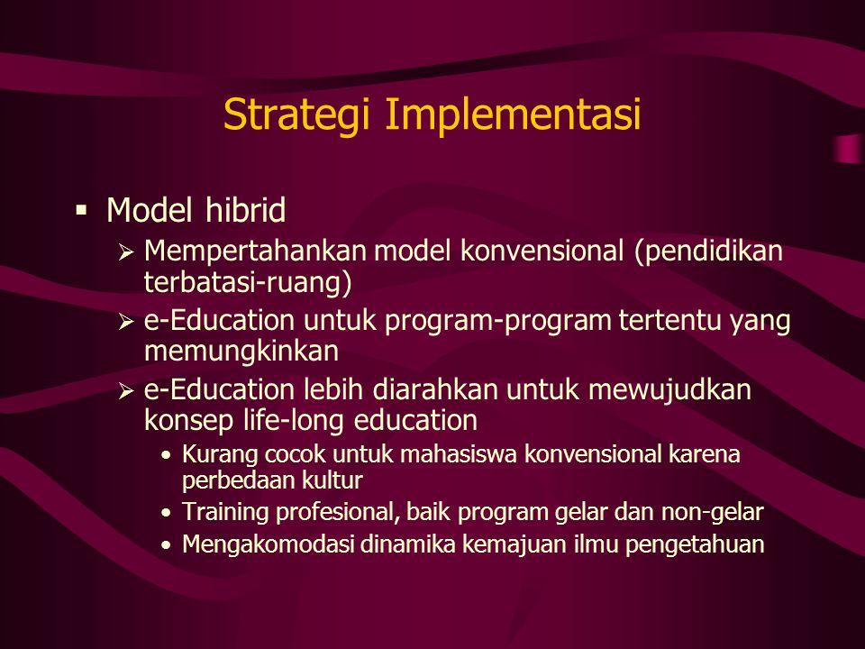  Model hibrid  Mempertahankan model konvensional (pendidikan terbatasi-ruang)  e-Education untuk program-program tertentu yang memungkinkan  e-Edu
