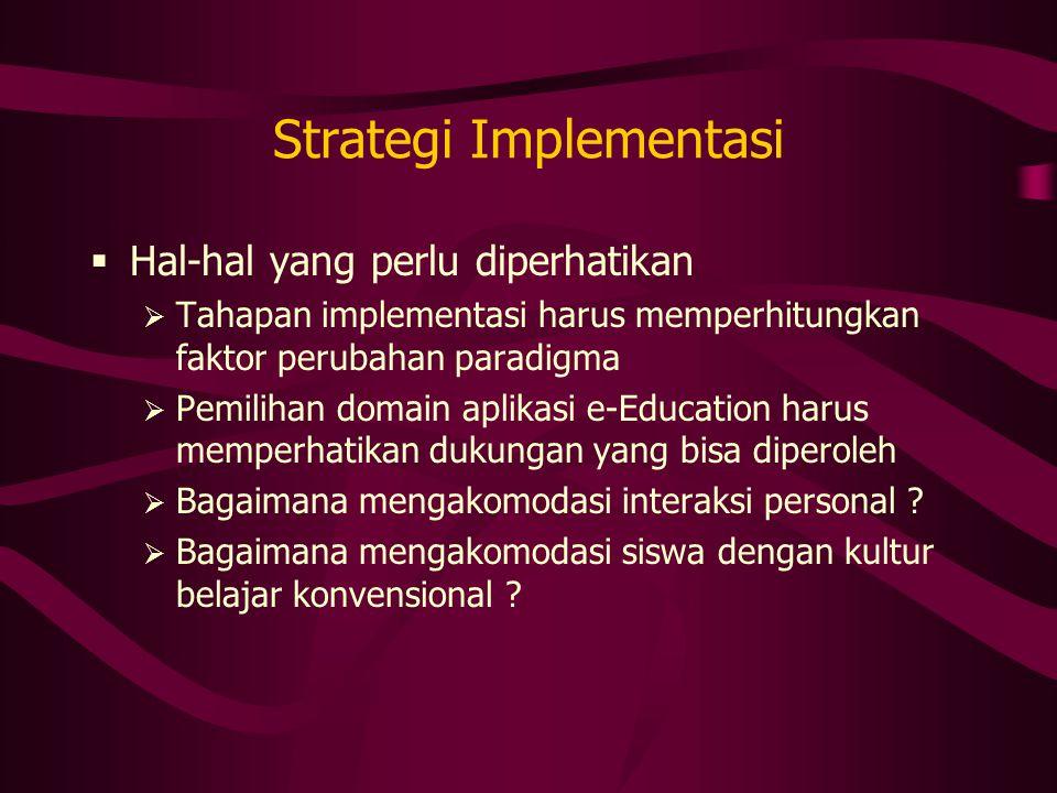 Strategi Implementasi  Hal-hal yang perlu diperhatikan  Tahapan implementasi harus memperhitungkan faktor perubahan paradigma  Pemilihan domain apl