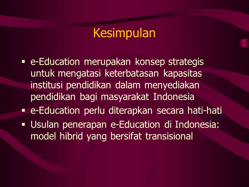 Kesimpulan  e-Education merupakan konsep strategis untuk mengatasi keterbatasan kapasitas institusi pendidikan dalam menyediakan pendidikan bagi masy
