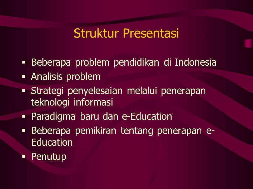 Struktur Presentasi  Beberapa problem pendidikan di Indonesia  Analisis problem  Strategi penyelesaian melalui penerapan teknologi informasi  Para