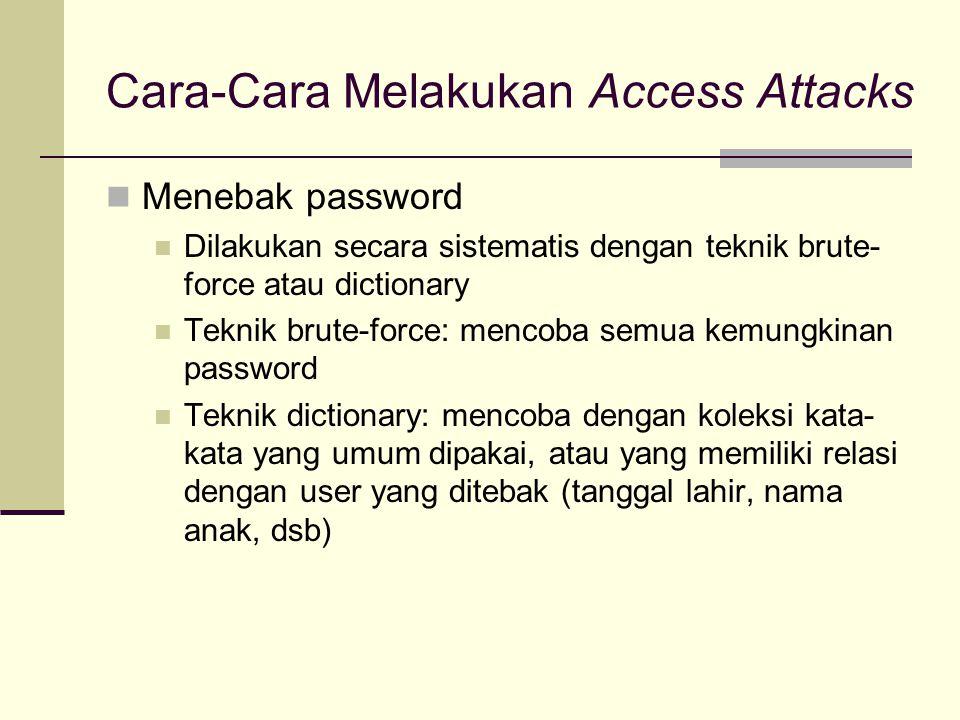 Cara-Cara Melakukan Access Attacks Menebak password Dilakukan secara sistematis dengan teknik brute- force atau dictionary Teknik brute-force: mencoba