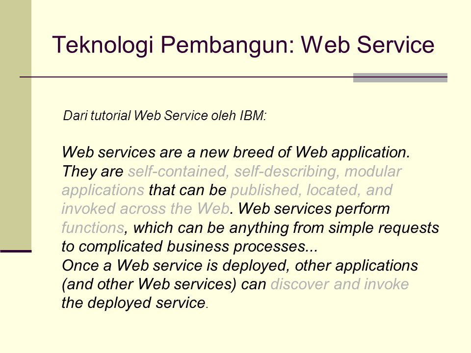 Teknologi Pembangun: Web Service Web services are a new breed of Web application.