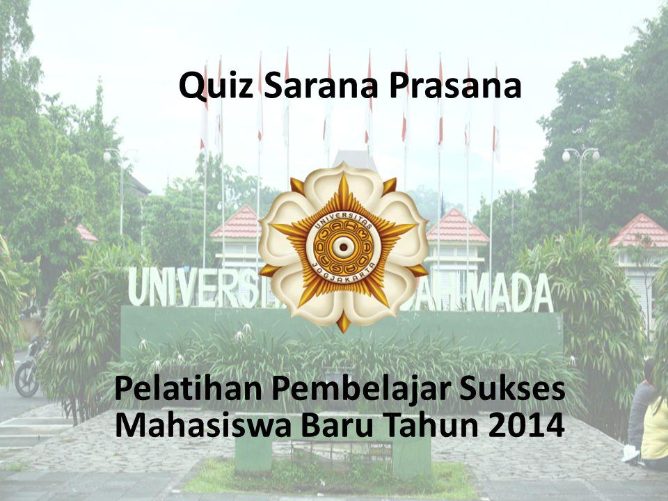 Quiz Sarana Prasana Pelatihan Pembelajar Sukses Mahasiswa Baru Tahun 2014