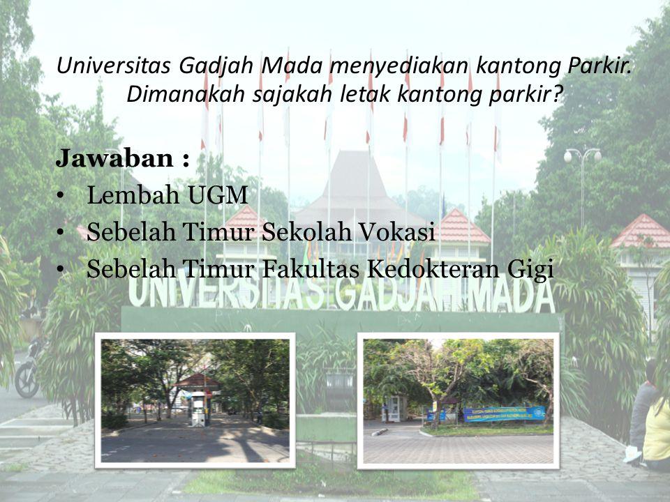 Universitas Gadjah Mada menyediakan kantong Parkir. Dimanakah sajakah letak kantong parkir? Jawaban : Lembah UGM Sebelah Timur Sekolah Vokasi Sebelah