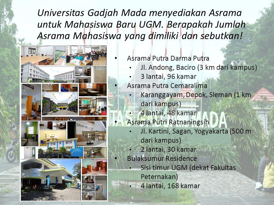 Universitas Gadjah Mada menyediakan Asrama untuk Mahasiswa Baru UGM. Berapakah Jumlah Asrama Mahasiswa yang dimiliki dan sebutkan! Asrama Putra Darma