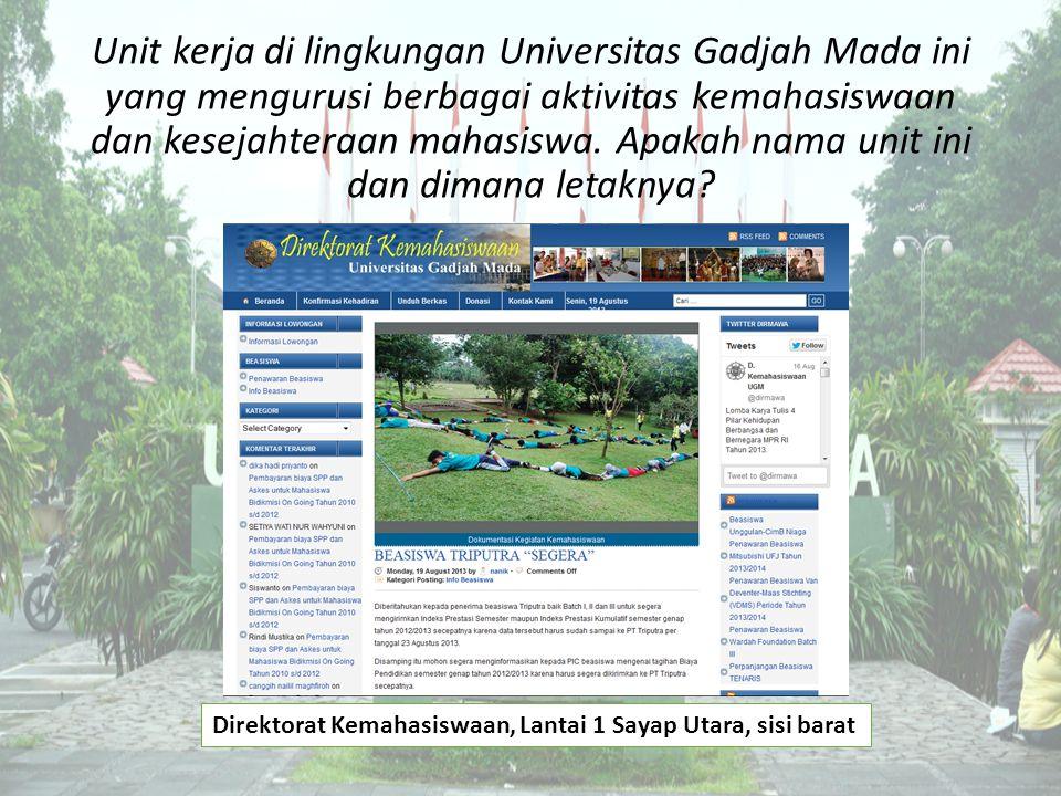 Unit kerja di lingkungan Universitas Gadjah Mada ini yang mengurusi berbagai aktivitas kemahasiswaan dan kesejahteraan mahasiswa. Apakah nama unit ini
