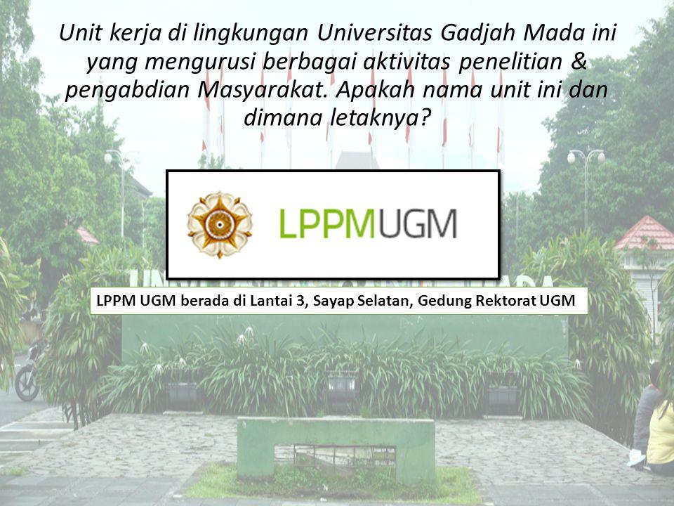 Unit kerja di lingkungan Universitas Gadjah Mada ini yang mengurusi berbagai aktivitas penelitian & pengabdian Masyarakat. Apakah nama unit ini dan di