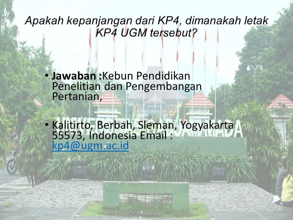 Apakah kepanjangan dari KP4, dimanakah letak KP4 UGM tersebut? Jawaban :Kebun Pendidikan Penelitian dan Pengembangan Pertanian, Kalitirto, Berbah, Sle