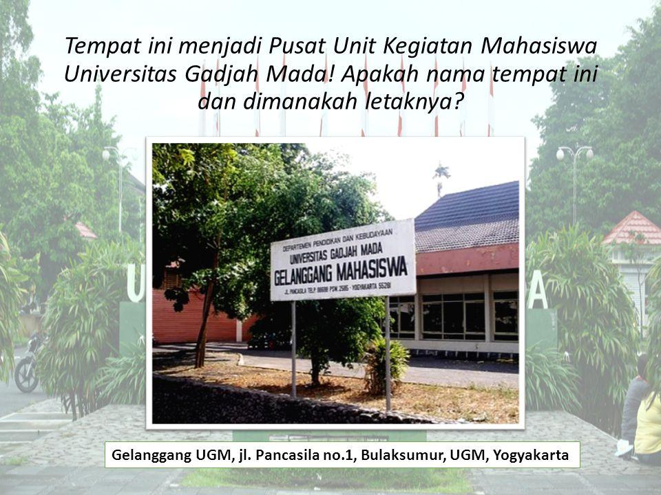 Tempat ini menjadi Pusat Unit Kegiatan Mahasiswa Universitas Gadjah Mada! Apakah nama tempat ini dan dimanakah letaknya? Gelanggang UGM, jl. Pancasila