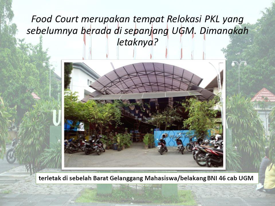 Food Court merupakan tempat Relokasi PKL yang sebelumnya berada di sepanjang UGM. Dimanakah letaknya? terletak di sebelah Barat Gelanggang Mahasiswa/b