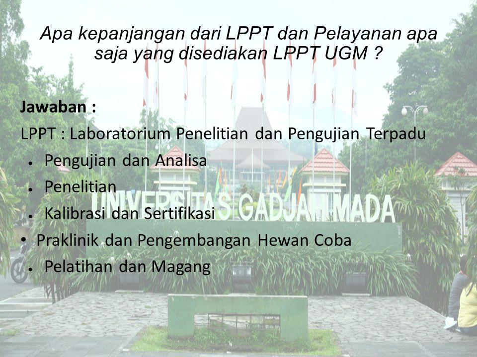 Apa kepanjangan dari LPPT dan Pelayanan apa saja yang disediakan LPPT UGM ? Jawaban : LPPT : Laboratorium Penelitian dan Pengujian Terpadu ● Pengujian