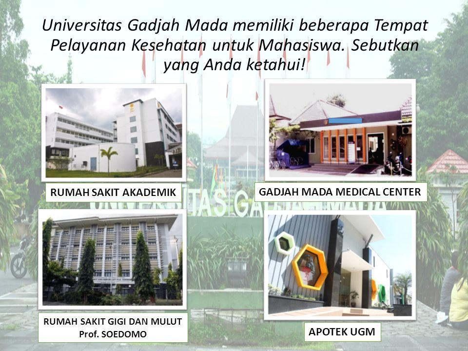 Universitas Gadjah Mada memiliki beberapa Tempat Pelayanan Kesehatan untuk Mahasiswa. Sebutkan yang Anda ketahui! RUMAH SAKIT AKADEMIK GADJAH MADA MED