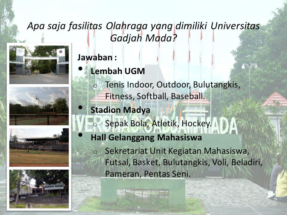 Apa saja fasilitas Olahraga yang dimiliki Universitas Gadjah Mada? Jawaban : Lembah UGM o Tenis Indoor, Outdoor, Bulutangkis, Fitness, Softball, Baseb