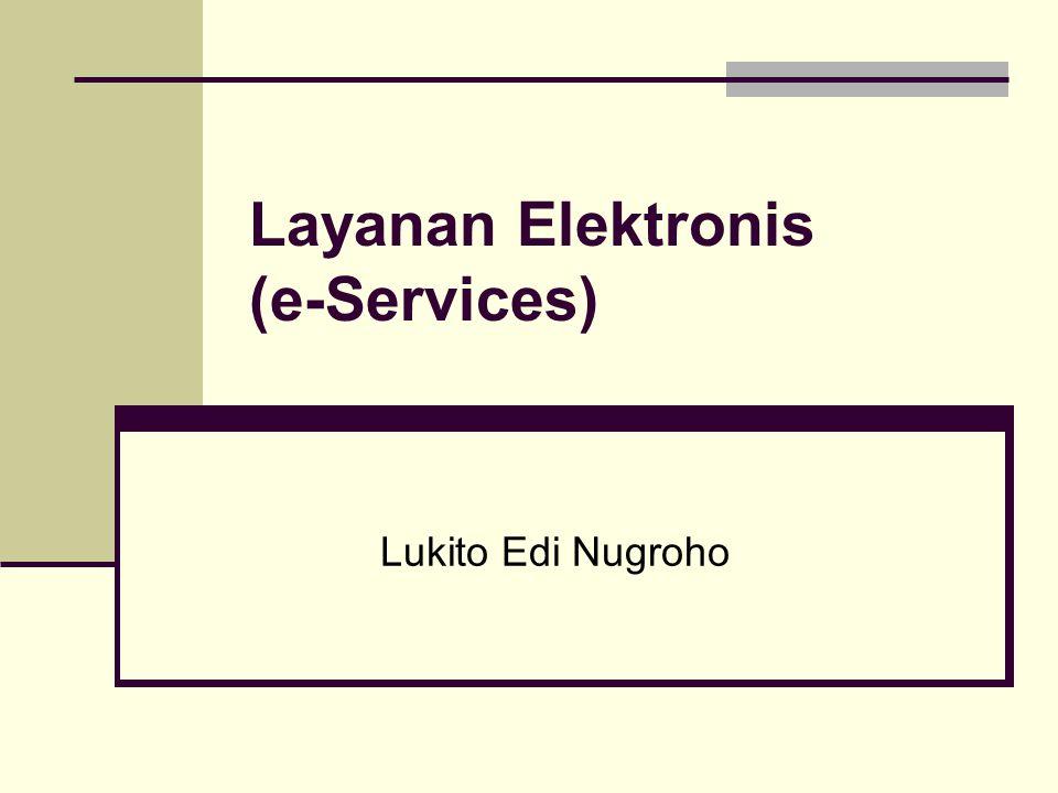 Definisi Menurut Wikipedia: e-Services adalah istilah yang menunjukkan penyediaan layanan melalui Internet E-commerce, mis: jual-beli secara online E-government, mis: pelayanan publik melalui Internet E-library: layanan perpustakaan digital E-ticketing: membeli tiket elektronis