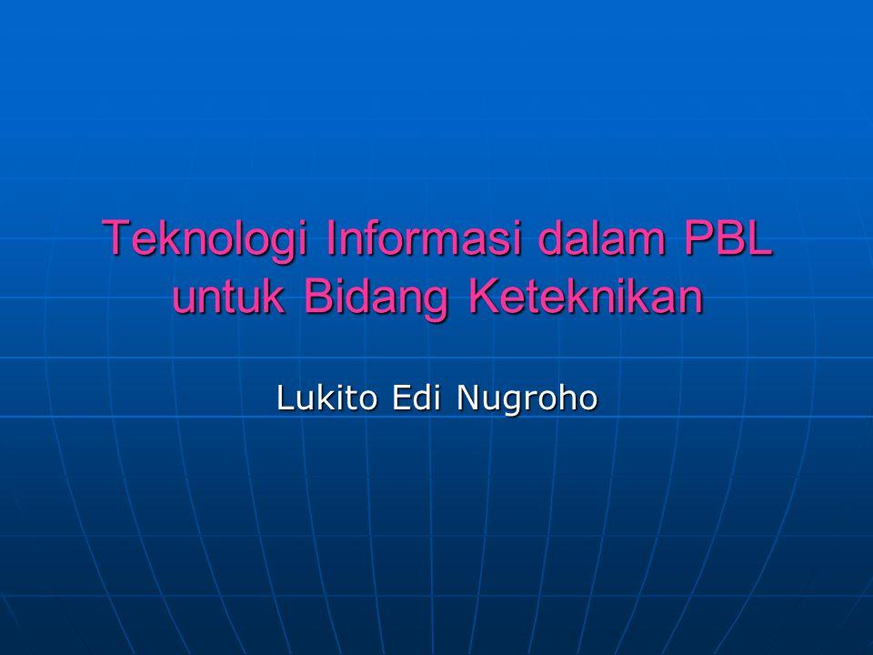 Teknologi Informasi dalam PBL untuk Bidang Keteknikan Lukito Edi Nugroho