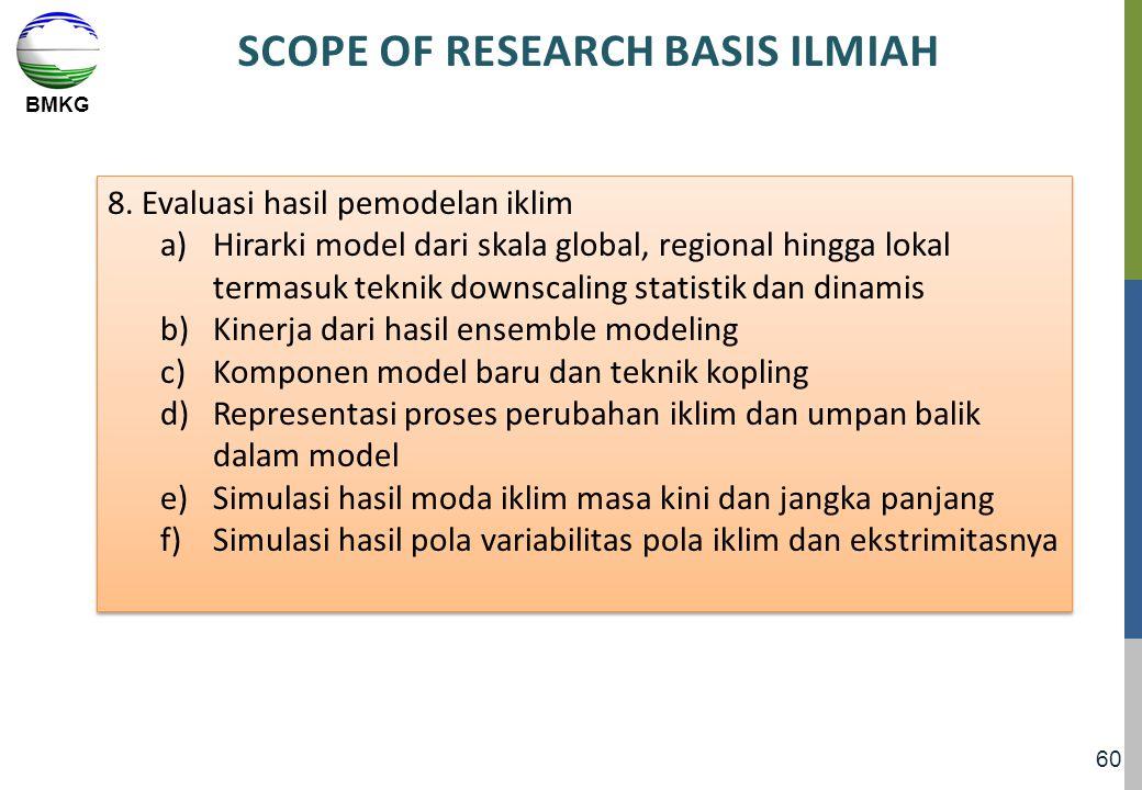 BMKG 60 SCOPE OF RESEARCH BASIS ILMIAH 8. Evaluasi hasil pemodelan iklim a)Hirarki model dari skala global, regional hingga lokal termasuk teknik down
