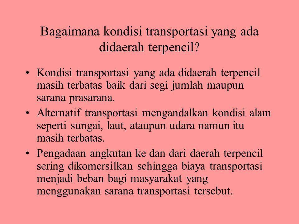 Bagaimana kondisi transportasi yang ada didaerah terpencil? Kondisi transportasi yang ada didaerah terpencil masih terbatas baik dari segi jumlah maup