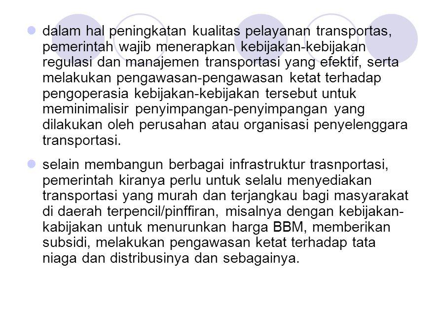 dalam hal peningkatan kualitas pelayanan transportas, pemerintah wajib menerapkan kebijakan-kebijakan regulasi dan manajemen transportasi yang efektif