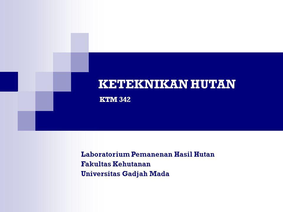 Laboratorium Pemanenan Hasil Hutan Fakultas Kehutanan Universitas Gadjah Mada KETEKNIKAN HUTAN KTM 342