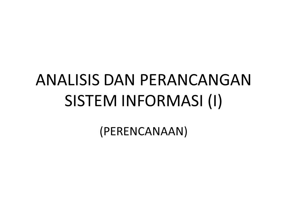 PERENCANAAN SISTEM Tujuan: mengidentifikasi dan memprioritaskan – sistem informasi apa yang akan dikembangkan – sasaran yang ingin dicapai – jangka waktu pelaksanaan – mempertimbangkan dana yang tersedia – siapa yang melaksanakan