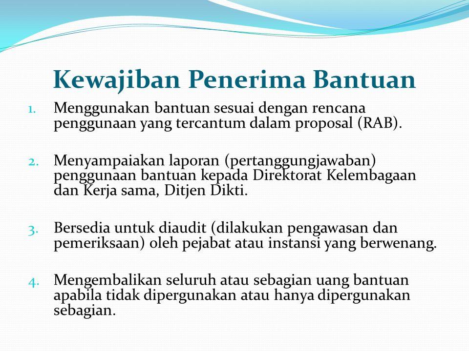 Kewajiban Penerima Bantuan 1. Menggunakan bantuan sesuai dengan rencana penggunaan yang tercantum dalam proposal (RAB). 2. Menyampaiakan laporan (pert