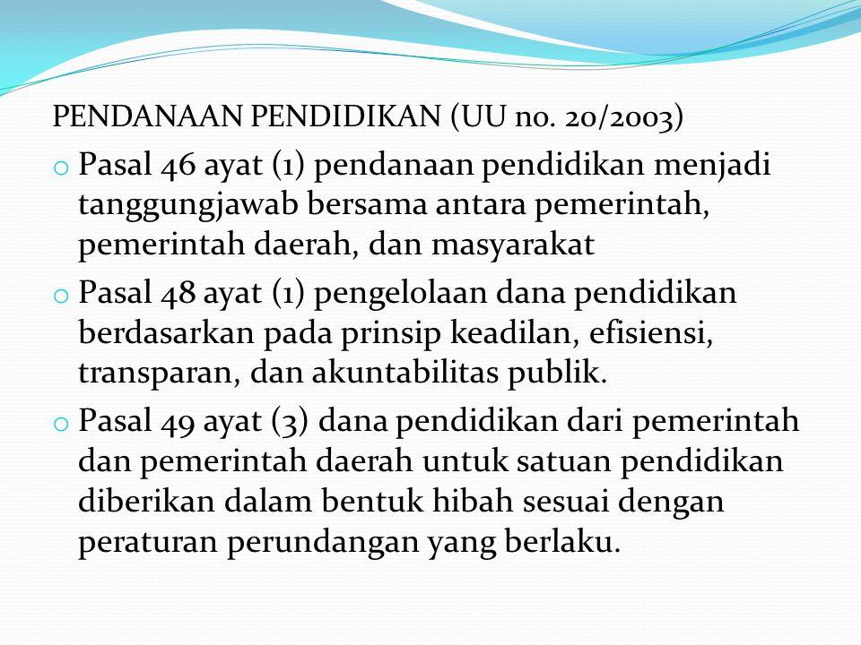 PENDANAAN PENDIDIKAN (UU no. 20/2003) o Pasal 46 ayat (1) pendanaan pendidikan menjadi tanggungjawab bersama antara pemerintah, pemerintah daerah, dan