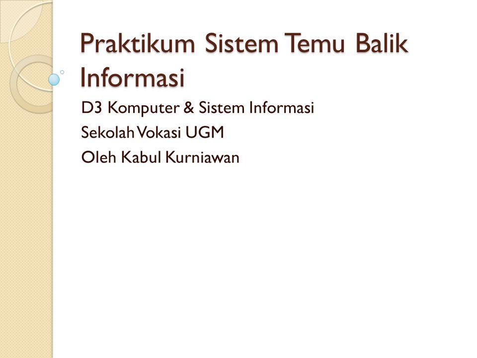 Praktikum Sistem Temu Balik Informasi D3 Komputer & Sistem Informasi Sekolah Vokasi UGM Oleh Kabul Kurniawan