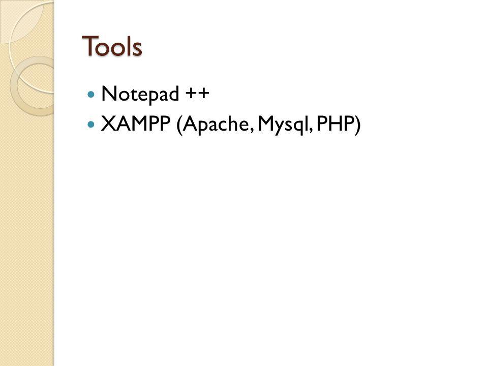 Tools Notepad ++ XAMPP (Apache, Mysql, PHP)