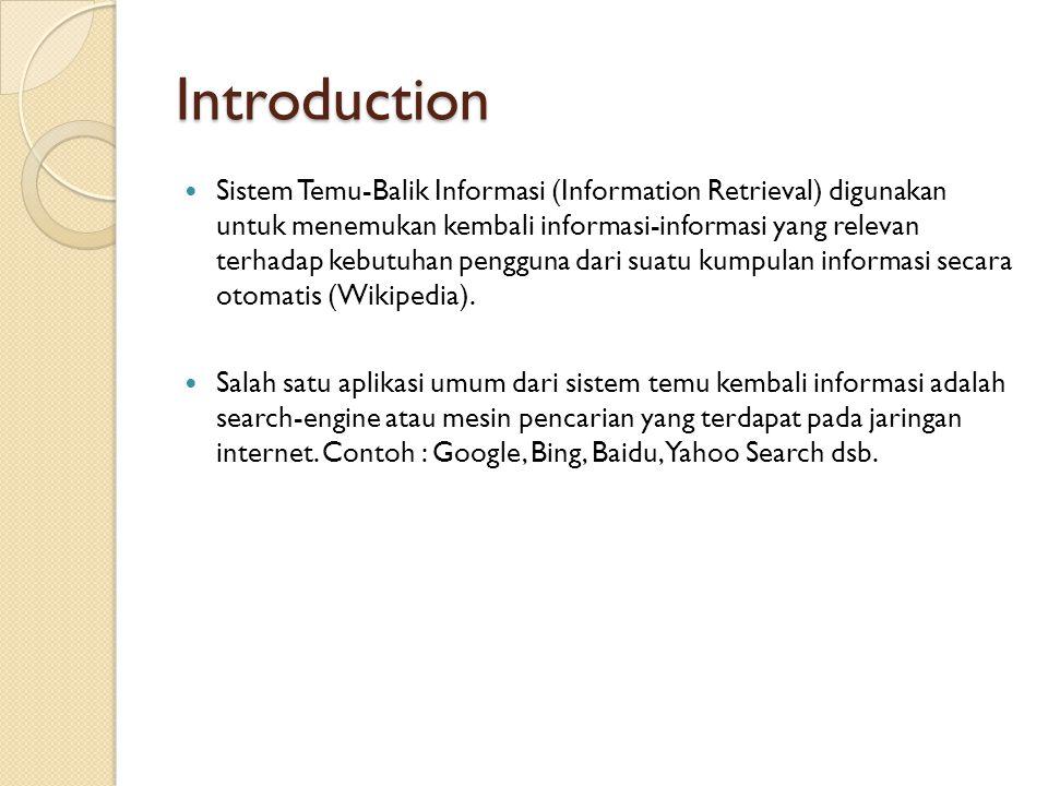 Introduction Sistem Temu-Balik Informasi (Information Retrieval) digunakan untuk menemukan kembali informasi-informasi yang relevan terhadap kebutuhan