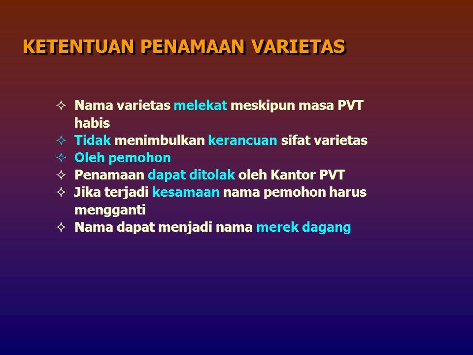  Nama varietas melekat meskipun masa PVT habis  Tidak menimbulkan kerancuan sifat varietas  Oleh pemohon  Penamaan dapat ditolak oleh Kantor PVT  Jika terjadi kesamaan nama pemohon harus mengganti  Nama dapat menjadi nama merek dagang KETENTUAN PENAMAAN VARIETAS