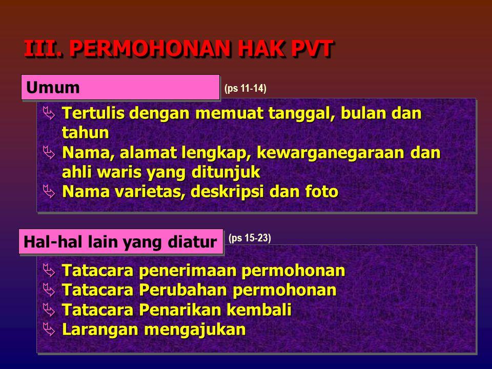 III. PERMOHONAN HAK PVT  Tertulis dengan memuat tanggal, bulan dan tahun  Nama, alamat lengkap, kewarganegaraan dan ahli waris yang ditunjuk  Nama