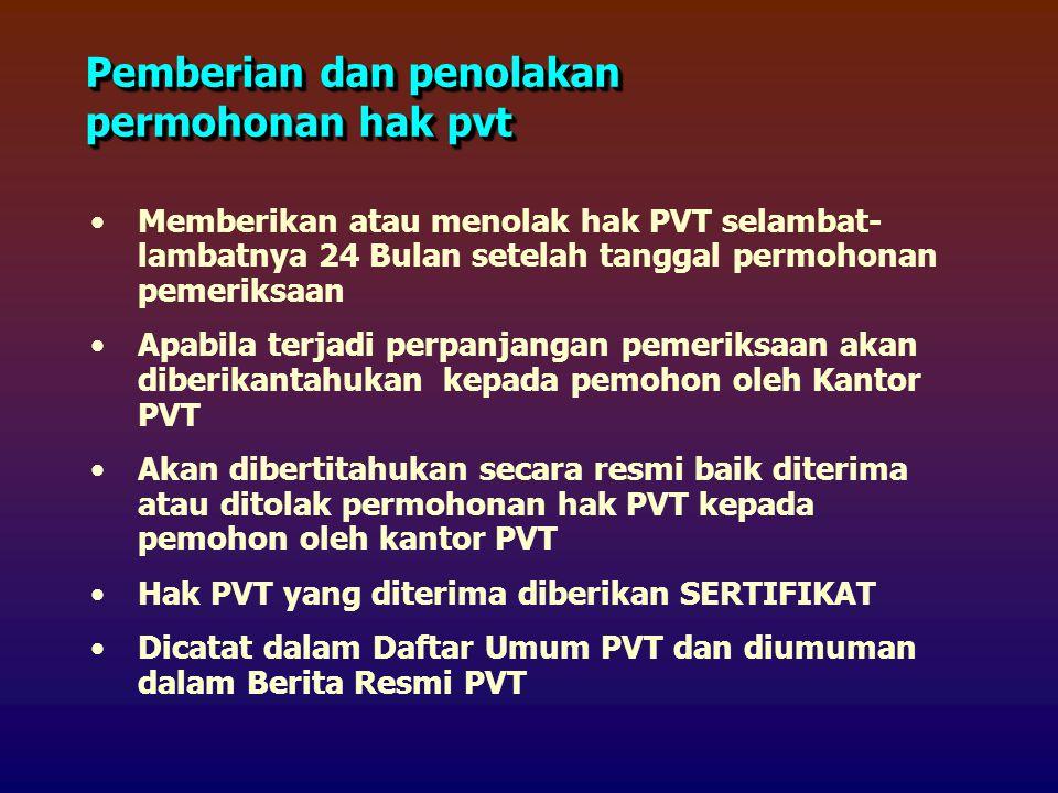 Memberikan atau menolak hak PVT selambat- lambatnya 24 Bulan setelah tanggal permohonan pemeriksaan Apabila terjadi perpanjangan pemeriksaan akan diberikantahukan kepada pemohon oleh Kantor PVT Akan dibertitahukan secara resmi baik diterima atau ditolak permohonan hak PVT kepada pemohon oleh kantor PVT Hak PVT yang diterima diberikan SERTIFIKAT Dicatat dalam Daftar Umum PVT dan diumuman dalam Berita Resmi PVT Pemberian dan penolakan permohonan hak pvt