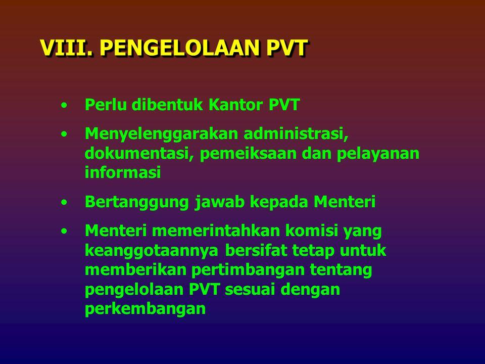 Perlu dibentuk Kantor PVT Menyelenggarakan administrasi, dokumentasi, pemeiksaan dan pelayanan informasi Bertanggung jawab kepada Menteri Menteri memerintahkan komisi yang keanggotaannya bersifat tetap untuk memberikan pertimbangan tentang pengelolaan PVT sesuai dengan perkembangan VIII.