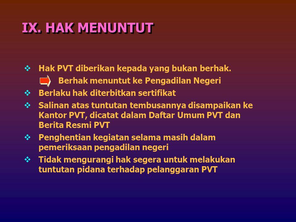 IX. HAK MENUNTUT  Hak PVT diberikan kepada yang bukan berhak. Berhak menuntut ke Pengadilan Negeri  Berlaku hak diterbitkan sertifikat  Salinan ata